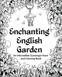 Enchanting English Garden: An Inkcredible Scavenger Hunt and Coloring Book