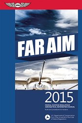 FAR/AIM 2015: Federal Aviation Regulations/Aeronautical Information Manual (FAR/AIM series)