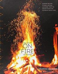 Mallmann on Fire: 100 Recipes