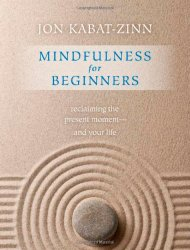 Mindfulness for Beginners: Reclaiming the Present Moment–and Your Life