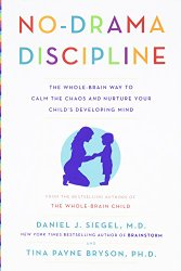 No Drama Discipline The Whole Brain Way to Calm the Chaos and Nurture Your Child's Developing Mind