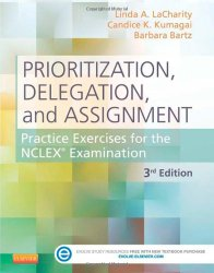 Prioritization, Delegation, and Assignment: Practice Exercises for the NCLEX Examination, 3e