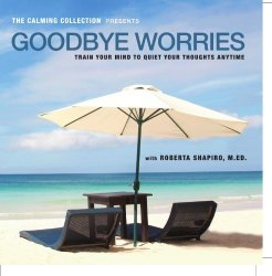 Goodbye Worries. The Calming Collection – your mind to quiet your thoughts CD