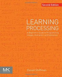 Learning Processing, Second Edition: A Beginner's Guide to Programming Images, Animation, and Interaction (The Morgan Kaufmann Series in Interactive 3D Technology)