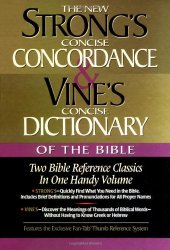 Strong's Concise Concordance And Vine's Concise Dictionary Of The Bible Two Bible Reference Classics In One Handy Volume