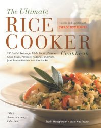 The Ultimate Rice Cooker Cookbook – Rev: 250 No-Fail Recipes for Pilafs, Risottos, Polenta, Chilis, Soups, Porridges, Puddings, and More, fro