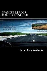 Spanish Reader For Beginners II: Spanish Short Stories (Spanish Reader For Beginner, Intermediate and Advanced Students) (Volume 2) (Spanish Edition)