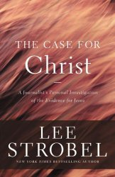 The Case for Christ: A Journalist's Personal Investigation of the Evidence for Jesus (Case for … Series)