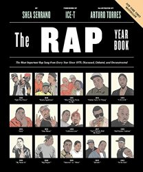The Rap Year Book: The Most Important Rap Song From Every Year Since 1979, Discussed, Debated, and Deconstructed