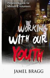 Working with our Youth: Preperation Guide for Mentors and Volunteers
