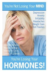 You're not Losing Your MIND, You're Losing Your HORMONES! This book explains the reason for the, over 115, symptoms that accompany the hormone )