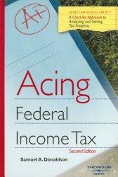 Acing Federal Income Tax (Acing Law School Series) (Acing Series)