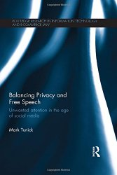 Balancing Privacy and Free Speech: Unwanted Attention in the Age of Social Media (Routledge Research in Information Technology and E-Commerce Law)