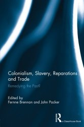 Colonialism, Slavery, Reparations and Trade: Remedying the 'Past'?