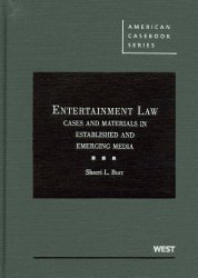 Entertainment Law: Cases and Materials in Established and Emerging Media (American Casebook Series)