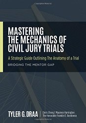 Mastering The Mechanics Of Civil Jury Trials: A Strategic Guide Outlining The Anatomy Of A Trial
