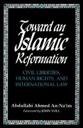 Toward An Islamic Reformation: Civil Liberties, Human Rights, and International Law (Contemporary Issues in the Middle East)
