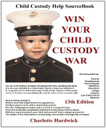 Win Your Child Custody War: Child Custody Help Source Book–A How-To System for People Serious About the Welfare of Their Child