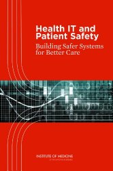 Health IT and Patient Safety:: Building Safer Systems for Better Care