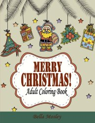 Merry Christmas Adult Coloring Book (Christmas Coloring Book for … Christmas Gift for Him and Her) (Volume 1)
