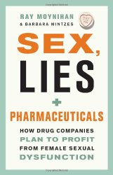 Sex, Lies, and Pharmaceuticals: How Drug Companies Plan to Profit from Female Sexual Dysfunction