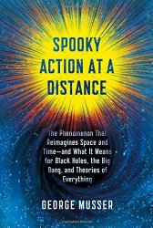 Spooky Action at a Distance: The Phenomenon That Reimagines Space and Time–and What It Means for Black Holes, the Big Bang, and Theories of Everything