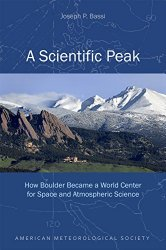 A Scientific Peak: How Boulder Became a World Center for Space and Atmospheric Science