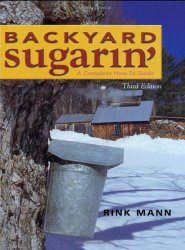 Backyard Sugarin': A Complete How-To Guide, Third Edition