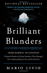 Brilliant Blunders: From Darwin to Einstein – Colossal Mistakes by Great Scientists That Changed Our Understanding of Life and the Universe
