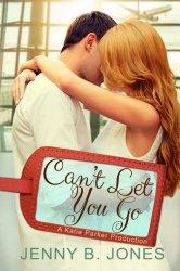 Can't Let You Go (A Katie Parker Production) (Volume 4)