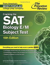 Cracking the SAT Biology E/M Subject Test, 15th Edition (College Test Preparation)