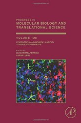Epigenetics and Neuroplasticity – Evidence and Debate, Volume 128 (Progress in Molecular Biology and Translational Science)