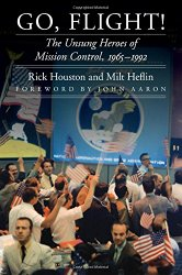 Go, Flight!: The Unsung Heroes of Mission Control, 1965–1992 (Outward Odyssey: A People's History of S)