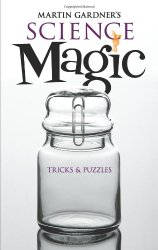 Martin Gardner's Science Magic: Tricks and Puzzles (Dover Magic Books)