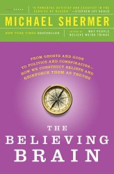 The Believing Brain: From Ghosts and Gods to Politics and Conspiracies—How We Construct Beliefs and Reinforce Them as Truths