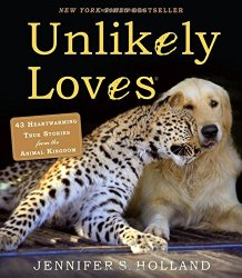 Unlikely Loves: 43 Heartwarming True Stories from the Animal Kingdom