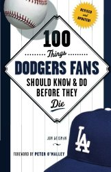 100 Things Dodgers Fans Should Know & Do Before They Die (100 Things…Fans Should Know)
