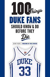 100 Things Duke Fans Should Know & Do Before They Die (100 Things…Fans Should Know)