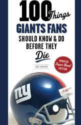 100 Things Giants Fans Should Know & Do Before They Die (100 Things…Fans Should Know)