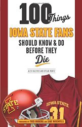 100 Things Iowa State Fans Should Know & Do Before They Die (100 Things…Fans Should Know)
