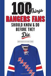 100 Things Rangers Fans Should Know & Do Before They Die (100 Things…Fans Should Know)