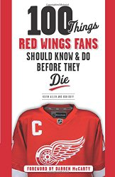 100 Things Red Wings Fans Should Know & Do Before They Die (100 Things…Fans Should Know)