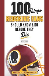 100 Things Redskins Fans Should Know & Do Before They Die (100 Things…Fans Should Know)