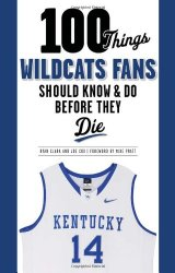 100 Things Wildcats Fans Should Know & Do Before They Die (100 Things…Fans Should Know)