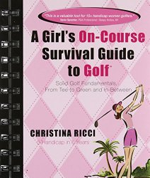 A Girl's On-course Survival Guide to Golf: Solid Golf Fundamentals… From Tee to Green and In-Between