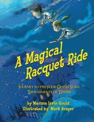 A Magical Racquet Ride: Journey to the Four Grand Slam Tournaments of Tennis