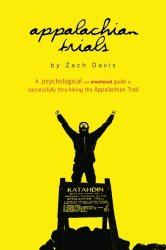 Appalachian Trials: A Psychological and Emotional Guide To Thru-Hike the Appalachian Trail (Volume 1)