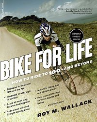 Bike for Life: How to Ride to 100–and Beyond, revised edition