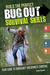 Build the Perfect Bug Out Survival Skills: Your Guide to Emergency Wilderness Survival