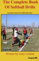 Complete Book Of Softball Drills: easy guide to perfect your softball skills (Fastpitch Softball Drills)